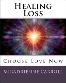 Healing Loss: Choose Love Now by Miradrienne Carroll cover copyrighted image